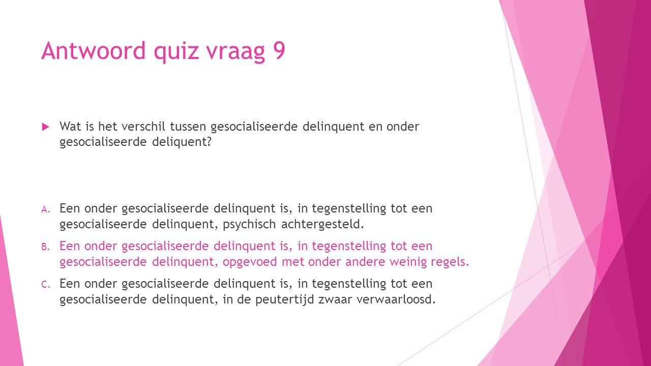 Antwoord quiz vraag 9 Wat is het verschil tussen gesocialiseerde delinquent en onder gesocialiseerde deliquent