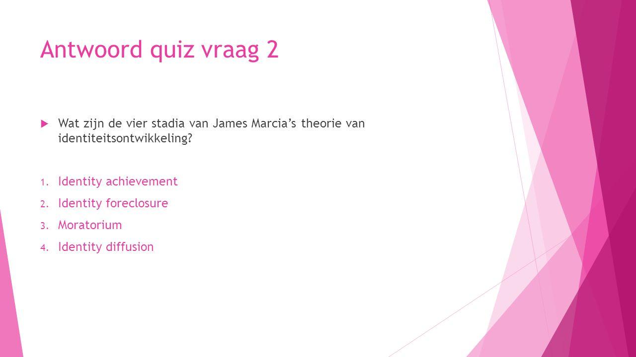 Antwoord quiz vraag 2 Wat zijn de vier stadia van James Marcia's theorie van identiteitsontwikkeling