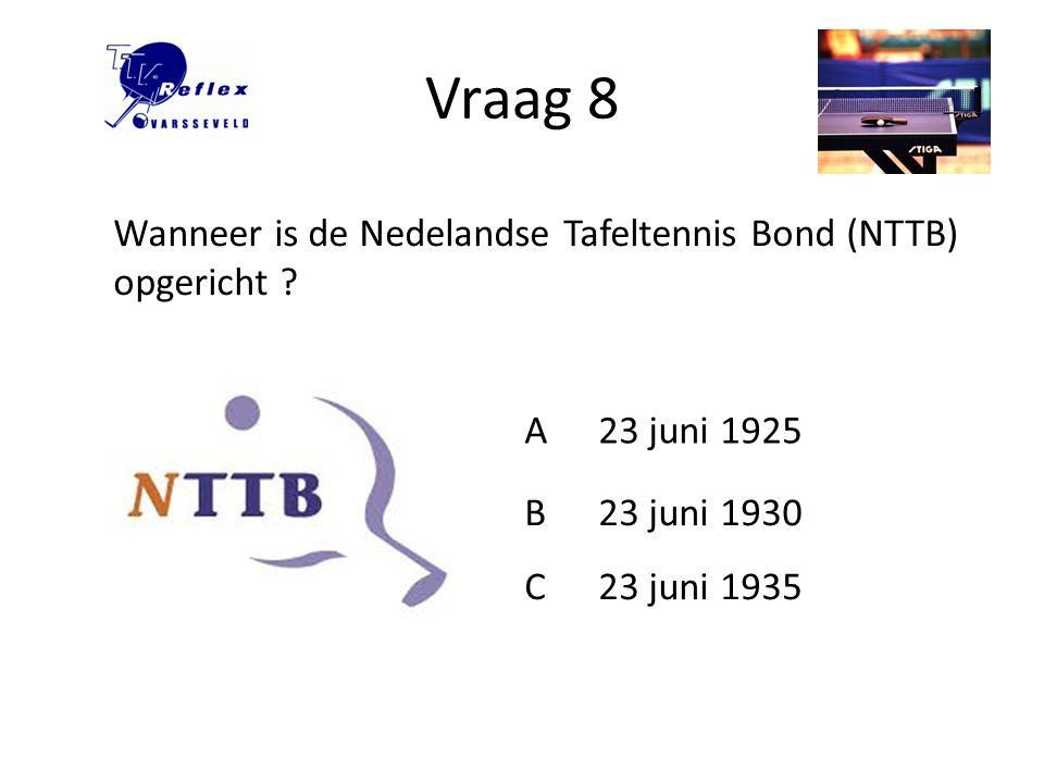 Vraag 8 Wanneer is de Nedelandse Tafeltennis Bond (NTTB) opgericht A