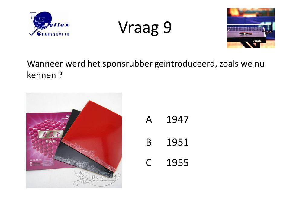 Vraag 9 Wanneer werd het sponsrubber geintroduceerd, zoals we nu kennen A 1947 B 1951 C 1955