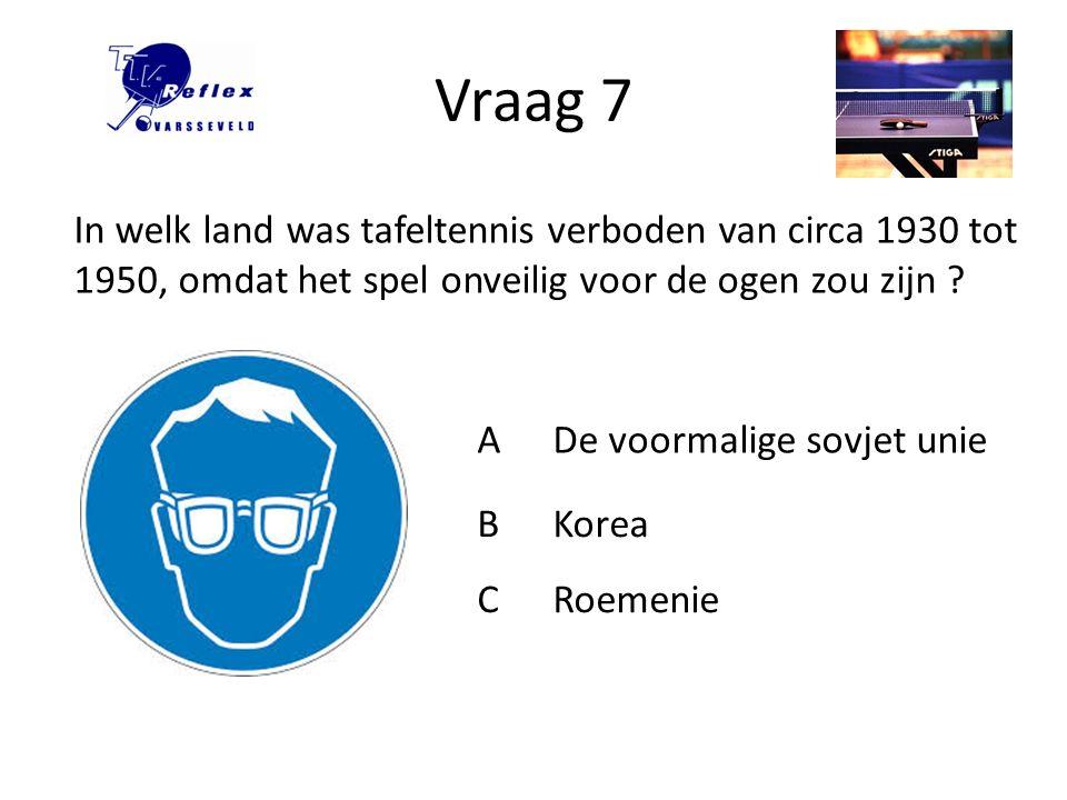 Vraag 7 In welk land was tafeltennis verboden van circa 1930 tot 1950, omdat het spel onveilig voor de ogen zou zijn
