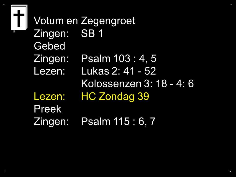 Votum en Zegengroet Zingen: SB 1 Gebed Zingen: Psalm 103 : 4, 5