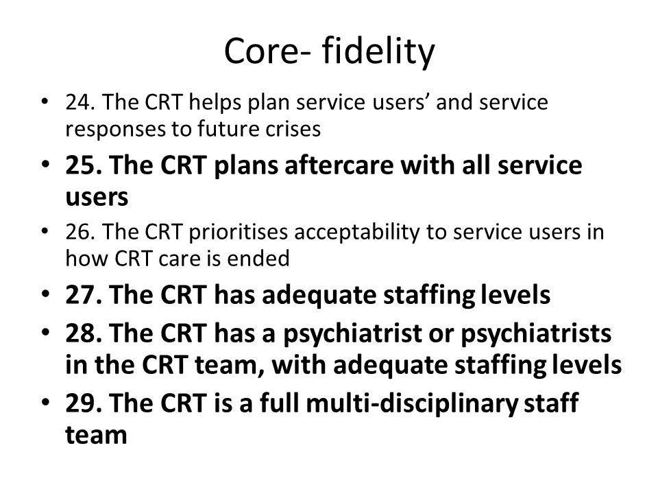 Core- fidelity 25. The CRT plans aftercare with all service users