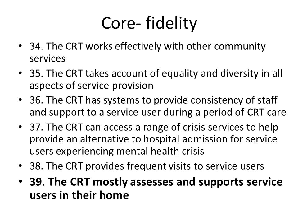 Core- fidelity 34. The CRT works effectively with other community services.