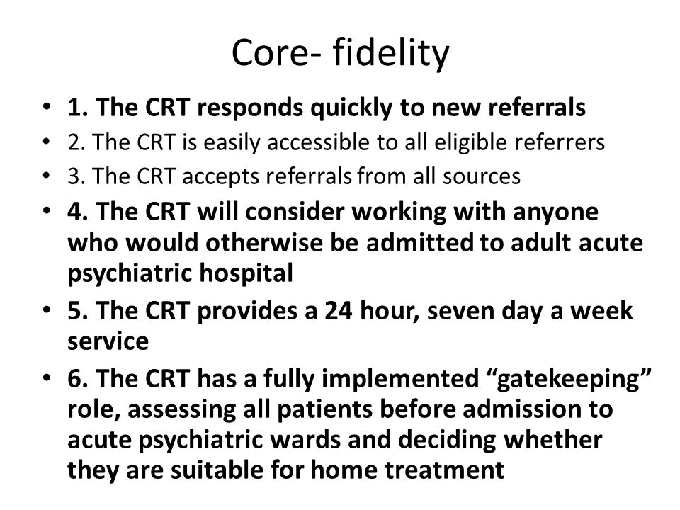 Core- fidelity 1. The CRT responds quickly to new referrals