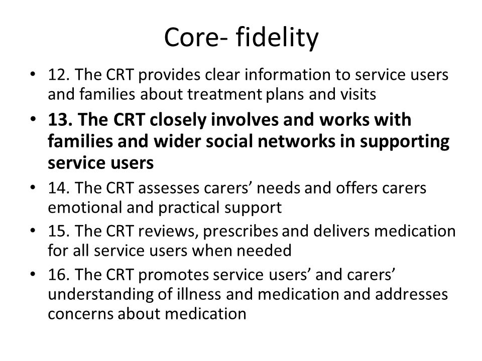 Core- fidelity 12. The CRT provides clear information to service users and families about treatment plans and visits.