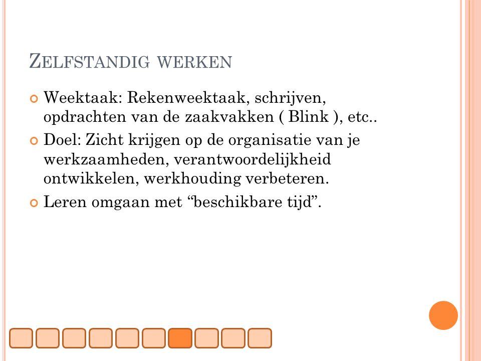 Zelfstandig werken Weektaak: Rekenweektaak, schrijven, opdrachten van de zaakvakken ( Blink ), etc..