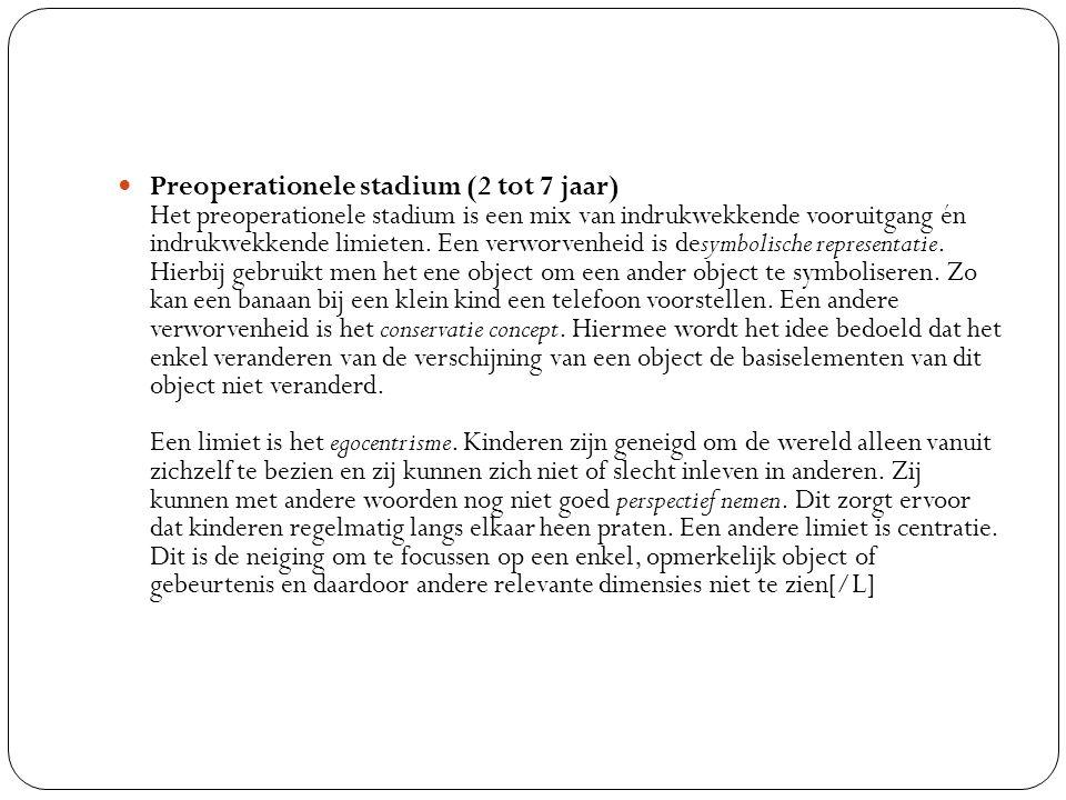 Preoperationele stadium (2 tot 7 jaar) Het preoperationele stadium is een mix van indrukwekkende vooruitgang én indrukwekkende limieten.