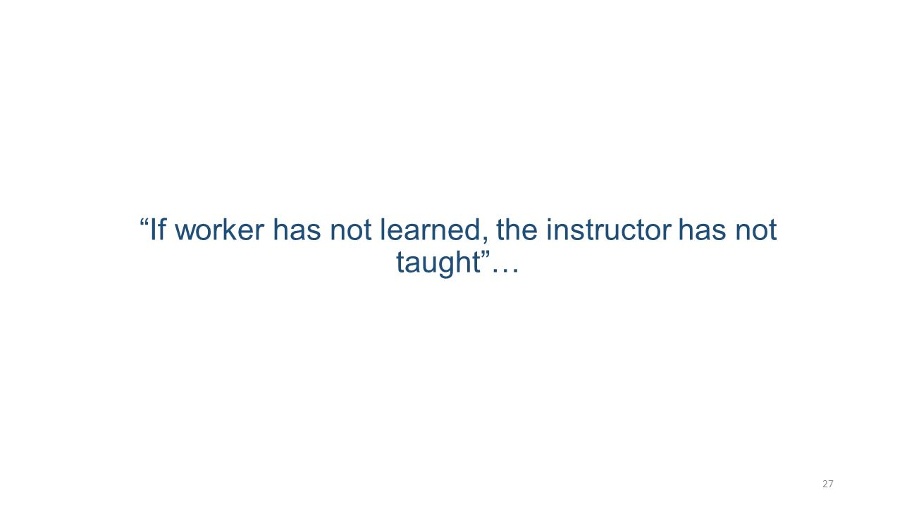 If worker has not learned, the instructor has not taught …