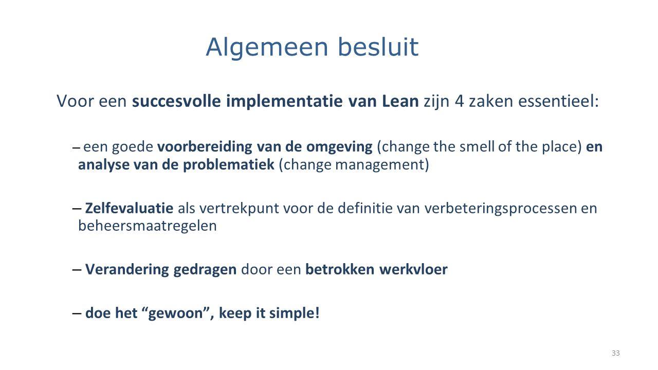 Algemeen besluit Voor een succesvolle implementatie van Lean zijn 4 zaken essentieel: