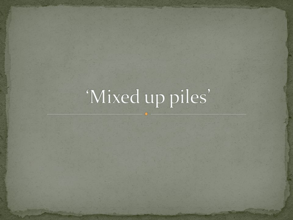 'Mixed up piles'