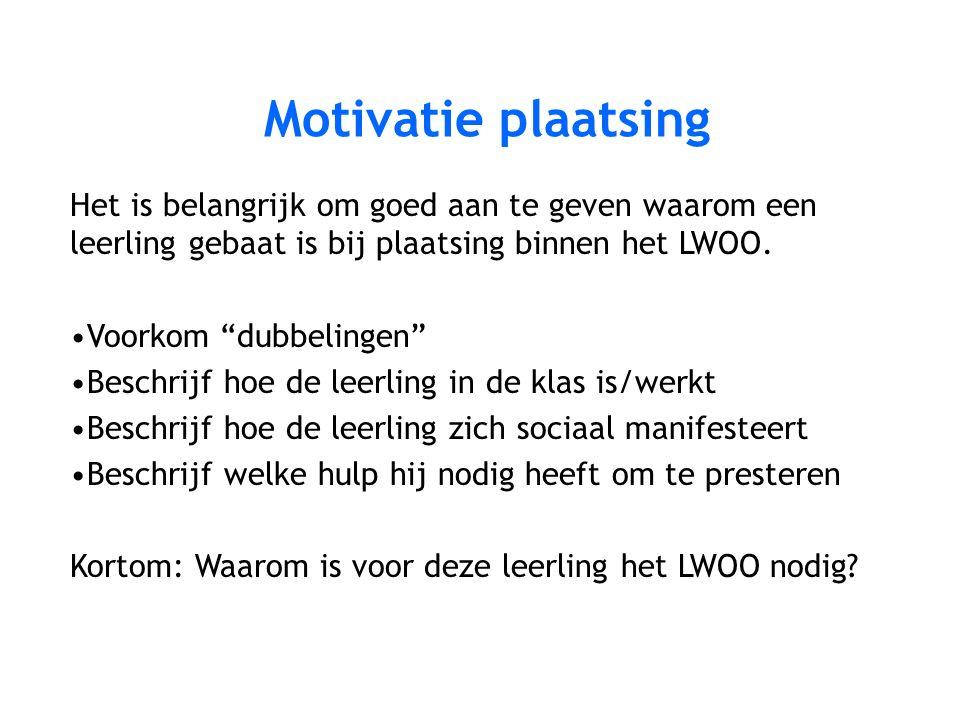 Motivatie plaatsing Het is belangrijk om goed aan te geven waarom een leerling gebaat is bij plaatsing binnen het LWOO.