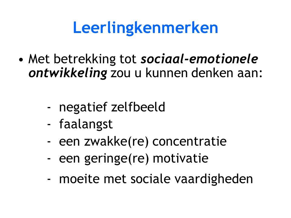 Leerlingkenmerken Met betrekking tot sociaal-emotionele ontwikkeling zou u kunnen denken aan: - negatief zelfbeeld.