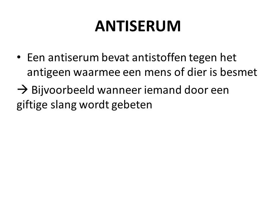 ANTISERUM Een antiserum bevat antistoffen tegen het antigeen waarmee een mens of dier is besmet.