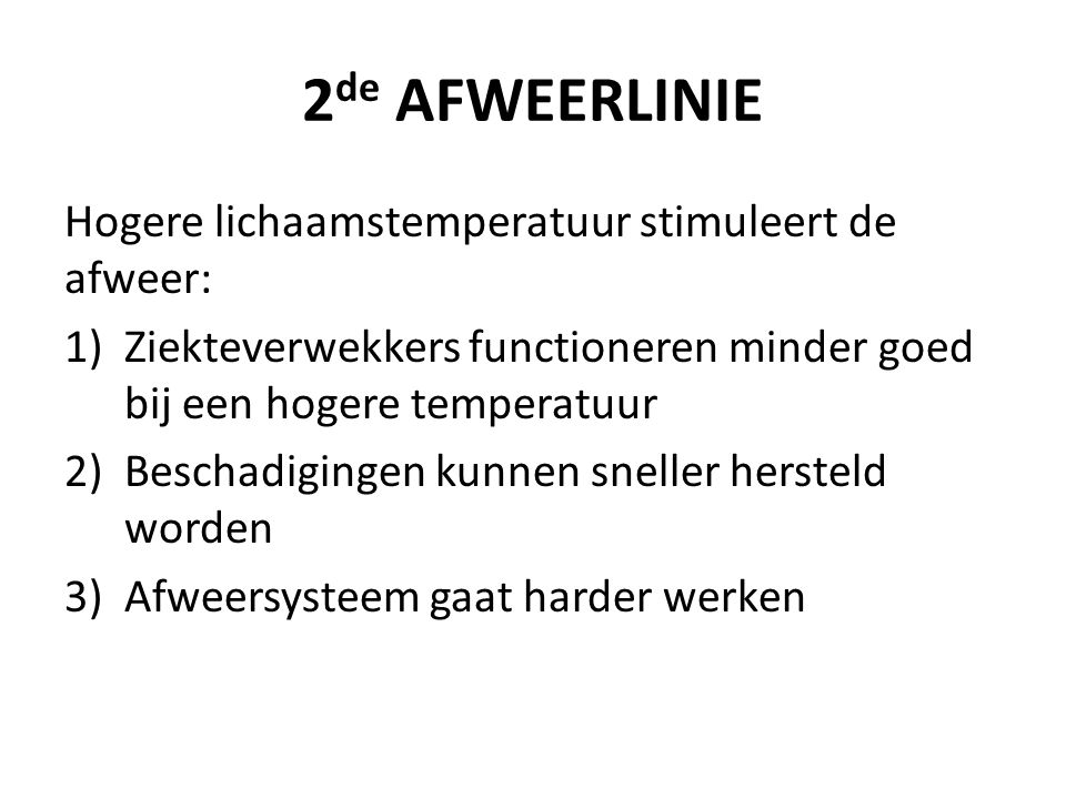 2de AFWEERLINIE Hogere lichaamstemperatuur stimuleert de afweer: