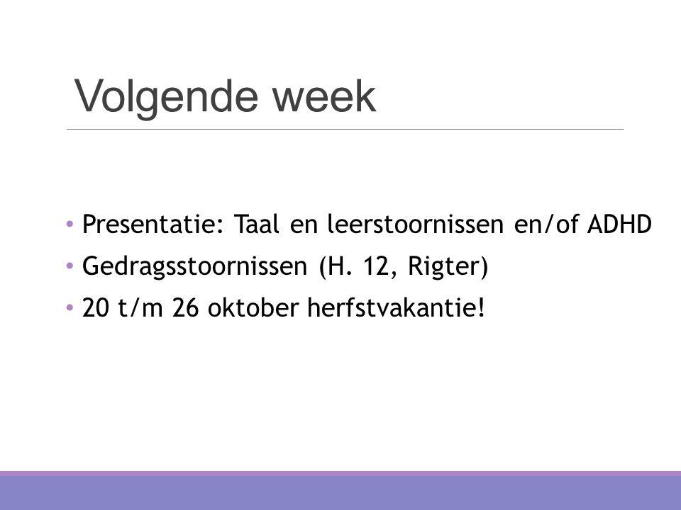 Volgende week Presentatie: Taal en leerstoornissen en/of ADHD