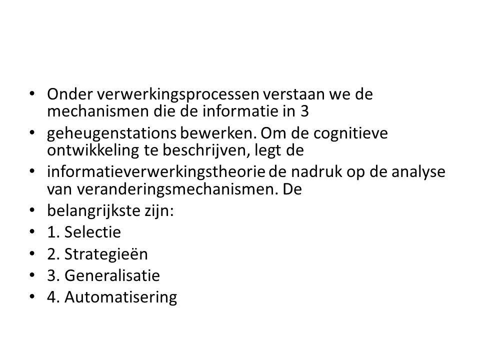 Onder verwerkingsprocessen verstaan we de mechanismen die de informatie in 3