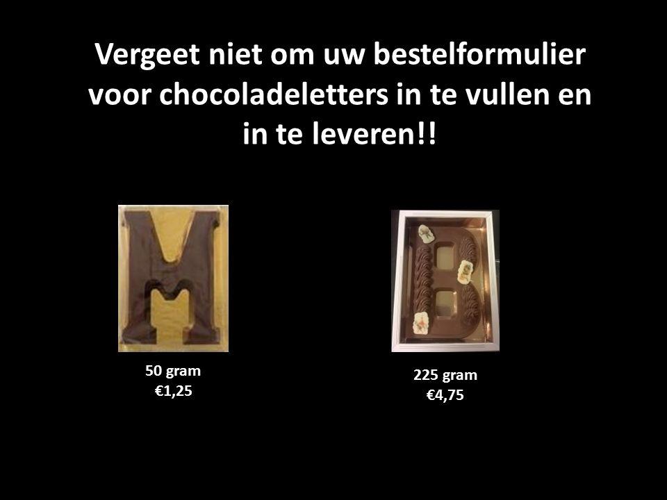Vergeet niet om uw bestelformulier voor chocoladeletters in te vullen en in te leveren!!