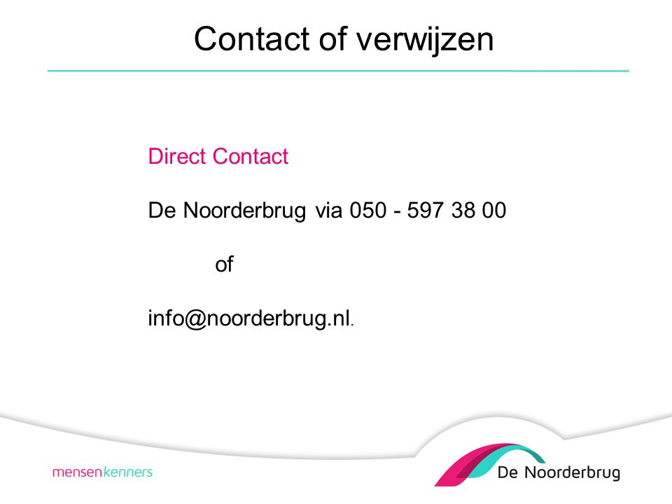 Contact of verwijzen Direct Contact De Noorderbrug via 050 - 597 38 00