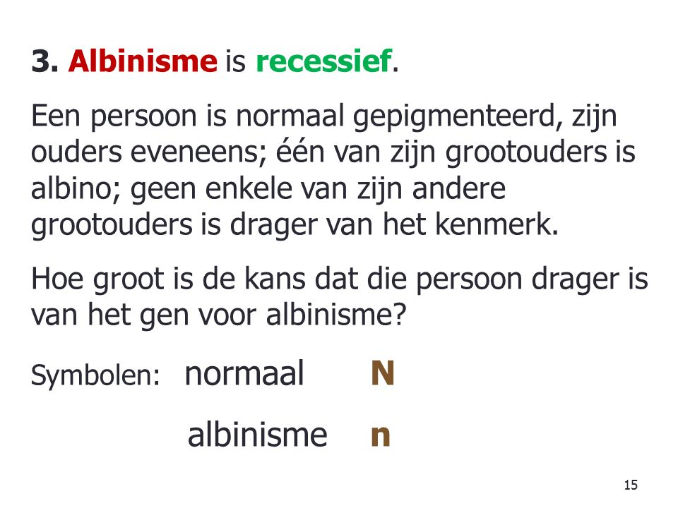 albinisme n 3. Albinisme is recessief.