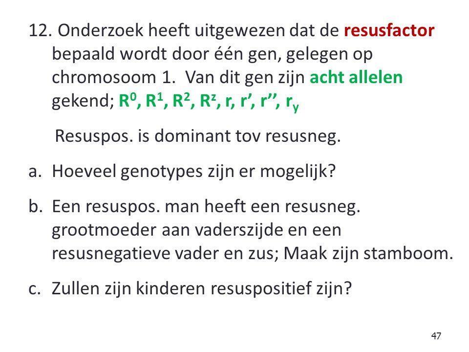 12. Onderzoek heeft uitgewezen dat de resusfactor bepaald wordt door één gen, gelegen op chromosoom 1. Van dit gen zijn acht allelen gekend; R0, R1, R2, Rz, r, r', r'', ry