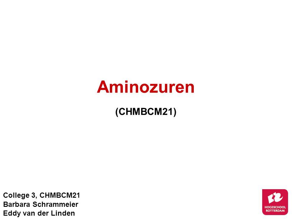 Aminozuren (CHMBCM21) College 3, CHMBCM21 Barbara Schrammeier