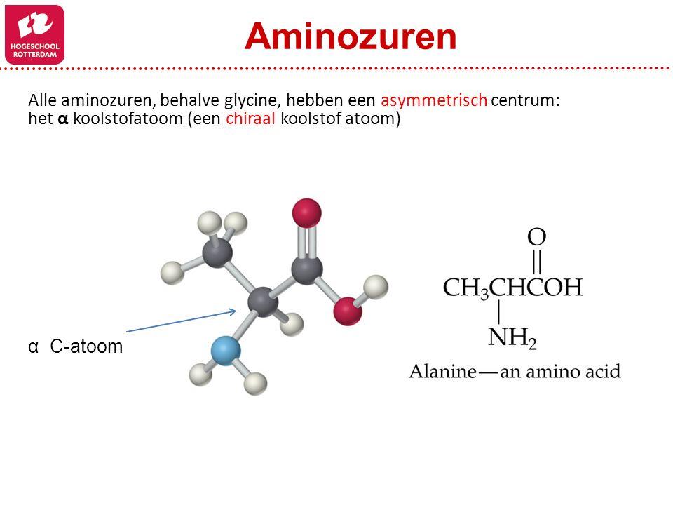 Aminozuren Alle aminozuren, behalve glycine, hebben een asymmetrisch centrum: het α koolstofatoom (een chiraal koolstof atoom)