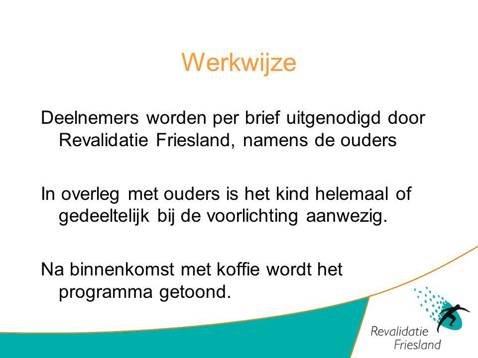 Werkwijze Deelnemers worden per brief uitgenodigd door Revalidatie Friesland, namens de ouders.