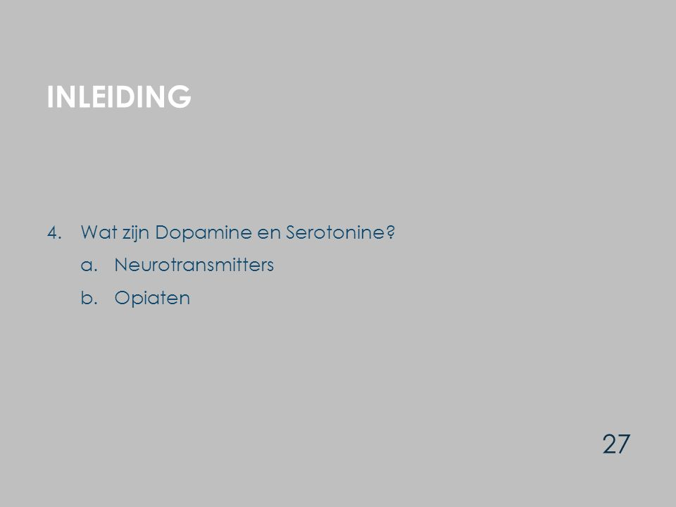 Inleiding 4. Wat zijn Dopamine en Serotonine a. Neurotransmitters b. Opiaten