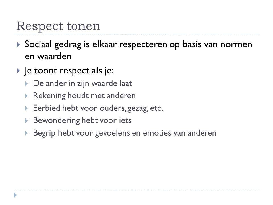 Respect tonen Sociaal gedrag is elkaar respecteren op basis van normen en waarden. Je toont respect als je: