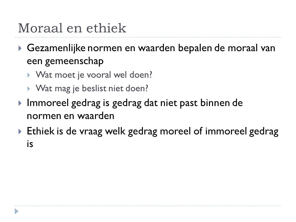 Moraal en ethiek Gezamenlijke normen en waarden bepalen de moraal van een gemeenschap. Wat moet je vooral wel doen