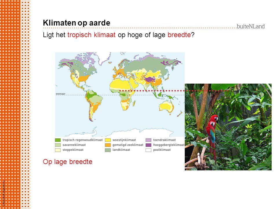 Klimaten op aarde Ligt het tropisch klimaat op hoge of lage breedte