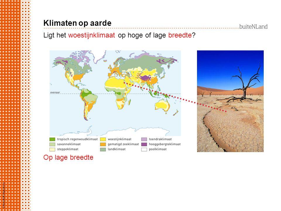 Klimaten op aarde Ligt het woestijnklimaat op hoge of lage breedte
