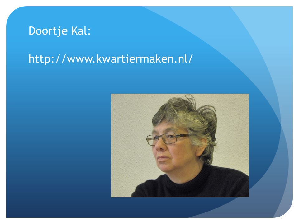 Doortje Kal: http://www.kwartiermaken.nl/