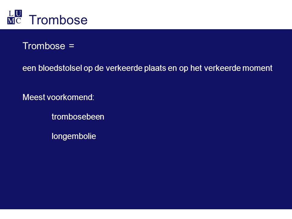 Trombose Trombose = een bloedstolsel op de verkeerde plaats en op het verkeerde moment. Meest voorkomend: