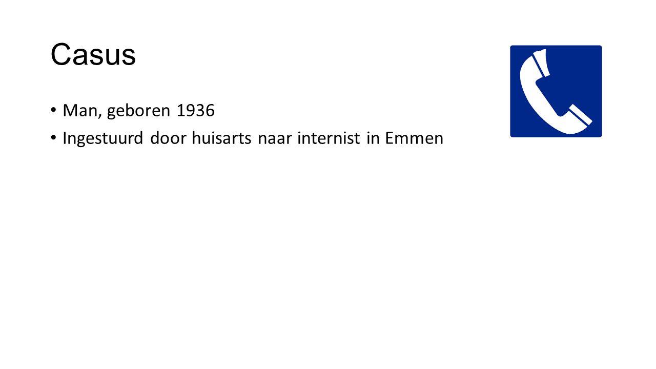Casus Man, geboren 1936 Ingestuurd door huisarts naar internist in Emmen