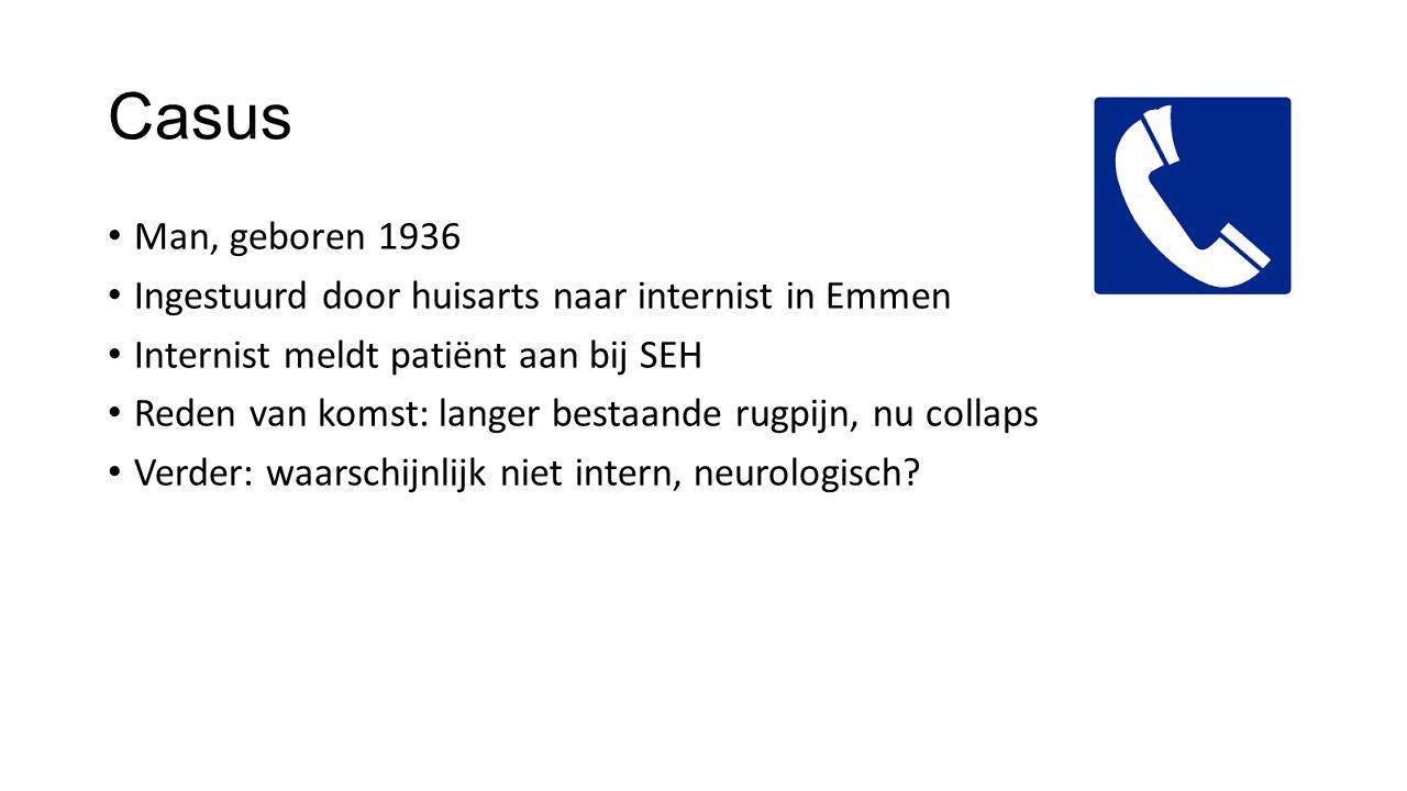 Casus Man, geboren 1936. Ingestuurd door huisarts naar internist in Emmen. Internist meldt patiënt aan bij SEH.