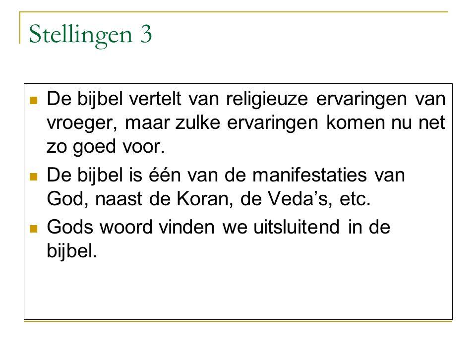 Stellingen 3 De bijbel vertelt van religieuze ervaringen van vroeger, maar zulke ervaringen komen nu net zo goed voor.