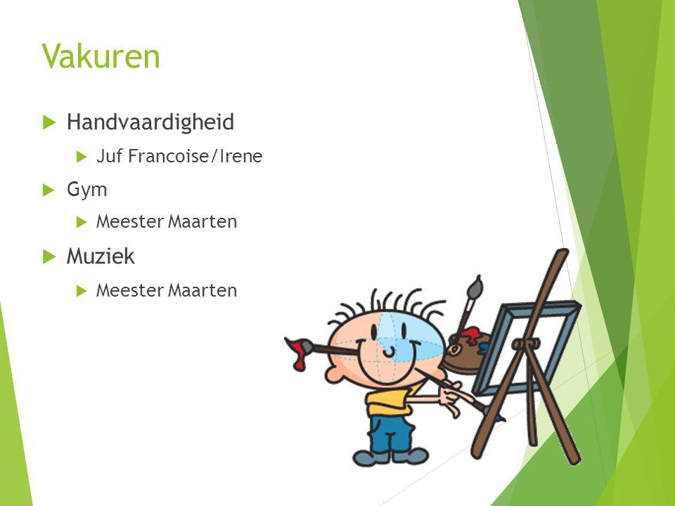 Vakuren Handvaardigheid Juf Francoise/Irene Gym Meester Maarten Muziek