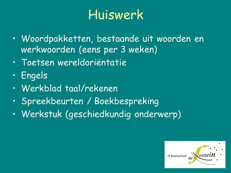 Huiswerk Woordpakketten, bestaande uit woorden en werkwoorden (eens per 3 weken) Toetsen wereldoriëntatie.