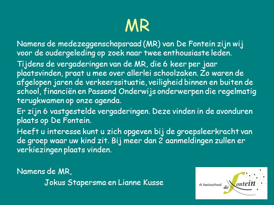 MR Namens de medezeggenschapsraad (MR) van De Fontein zijn wij voor de oudergeleding op zoek naar twee enthousiaste leden.