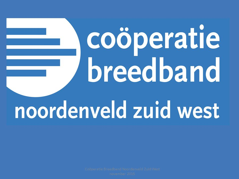Coöperatie Breedband Noordenveld Zuid West november 2015