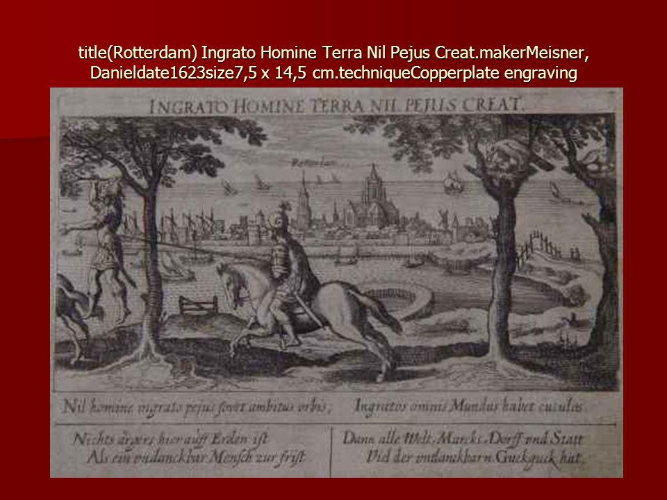 title(Rotterdam) Ingrato Homine Terra Nil Pejus Creat