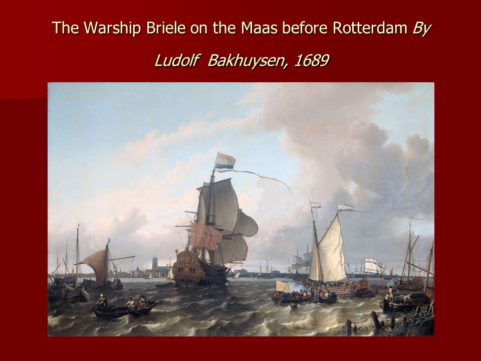The Warship Briele on the Maas before Rotterdam By Ludolf Bakhuysen, 1689