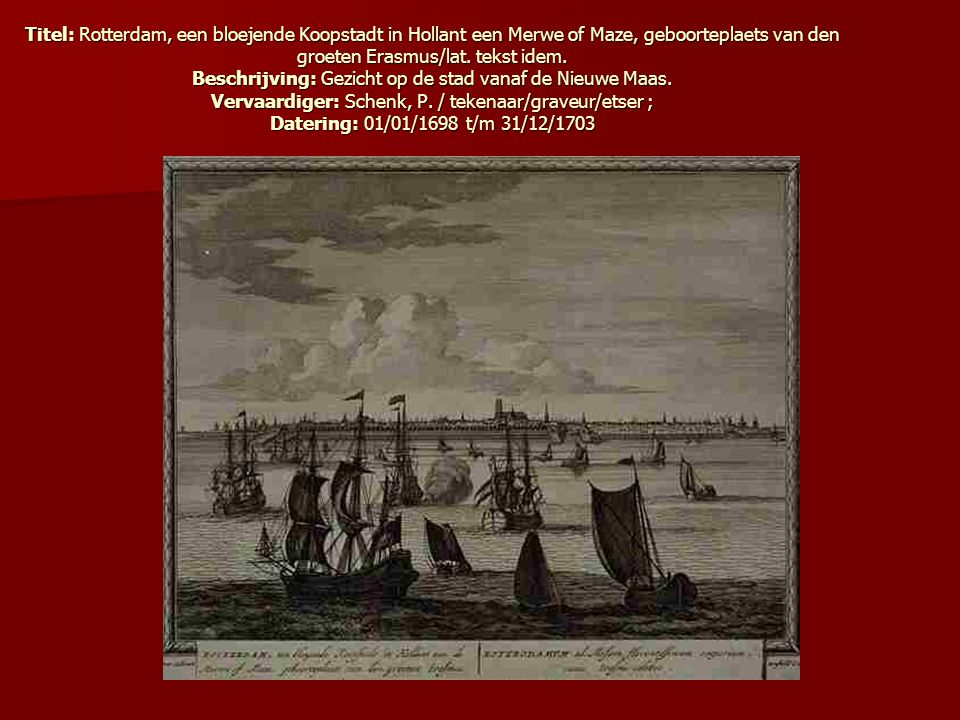 Titel: Rotterdam, een bloejende Koopstadt in Hollant een Merwe of Maze, geboorteplaets van den groeten Erasmus/lat.