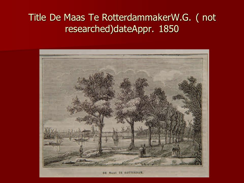 Title De Maas Te RotterdammakerW.G. ( not researched)dateAppr. 1850