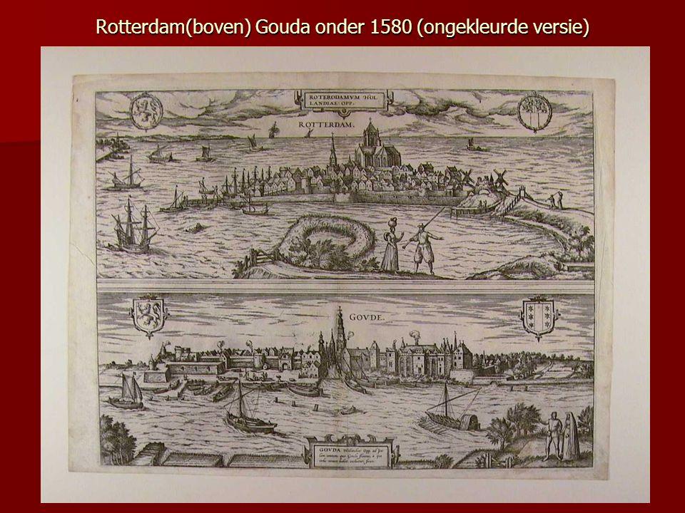 Rotterdam(boven) Gouda onder 1580 (ongekleurde versie)