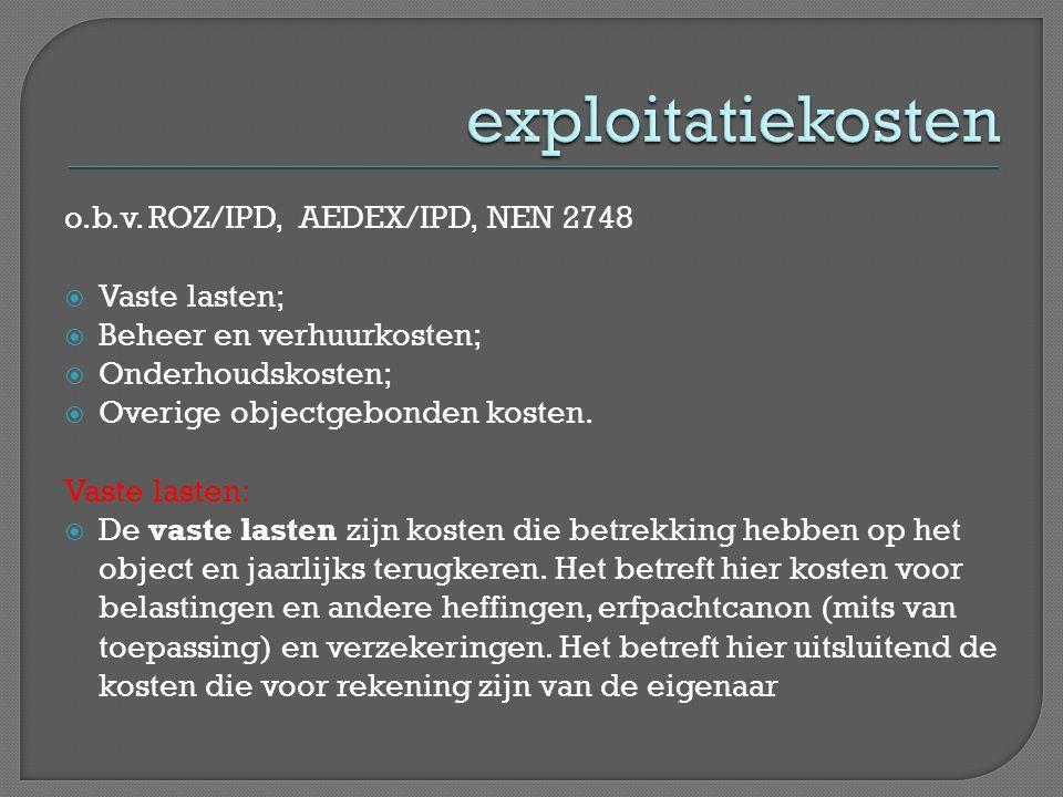 exploitatiekosten o.b.v. ROZ/IPD, AEDEX/IPD, NEN 2748 Vaste lasten;