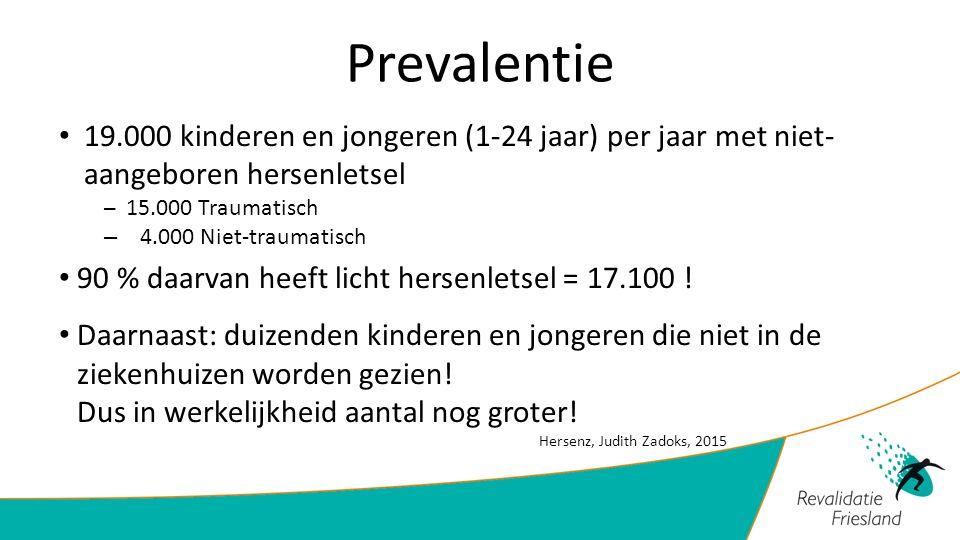 Prevalentie 19.000 kinderen en jongeren (1-24 jaar) per jaar met niet- aangeboren hersenletsel. 15.000 Traumatisch.
