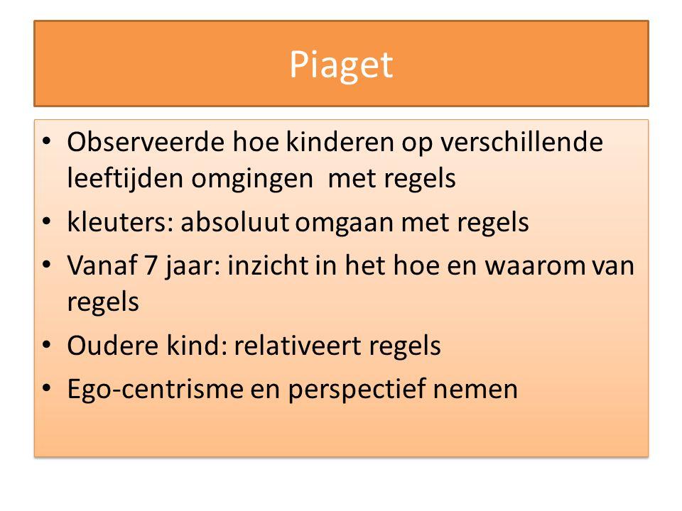 Piaget Observeerde hoe kinderen op verschillende leeftijden omgingen met regels. kleuters: absoluut omgaan met regels.